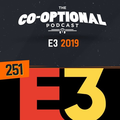The Co-Optional Podcast Ep. 251 E3 2019 Roundup