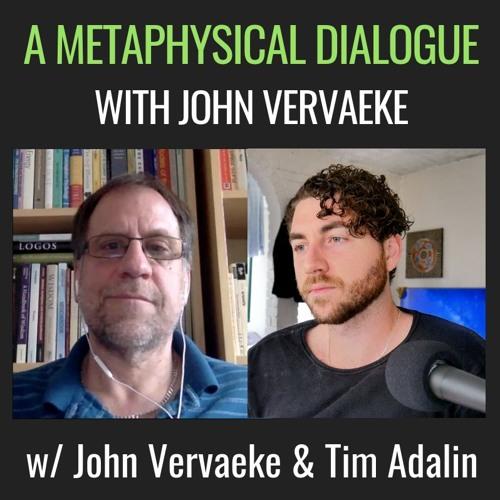 E28| A Metaphysical Dialogue with John Vervaeke