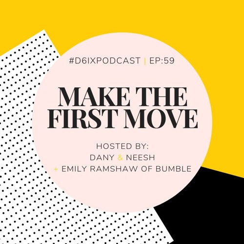 D6IX E59: Make The First Move Ft. Emily Ramshaw, Canadian Lead of Bumble Canada