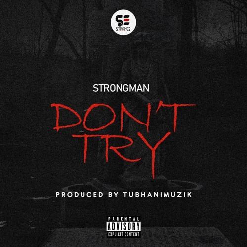 Strongman - Don't Try  [Prod By TubhaniMuzik]