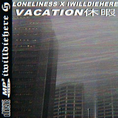 Loneliness x iwilldiehere - Vacation