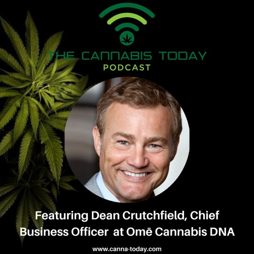 Featuring Dean Crutchfield, Chief Business Officer at Ome Cannabis DNA