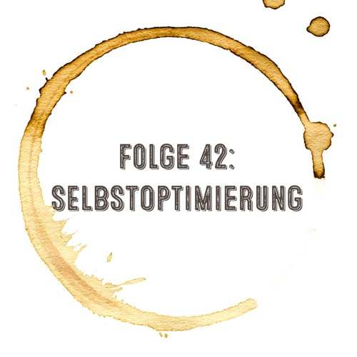 Kaffee, Stulle, Gin - Folge 42: Selbstoptimierung