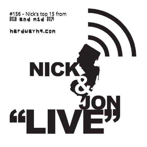 "Nick and Jon: ""Live"" in New Jersey #156 - Nick's Top 15 From 2018 And Mid 2019 - 6/23/19"