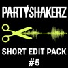 PARTYSHAKERZ SHORT EDIT PACK #5 W/ 15 TRACKS [FREE DOWNLOAD]