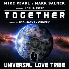 Mike Pearl & Mark Salner - Together feat. Lesha Rose (Ornery Remix) [Universal Love Tribe]