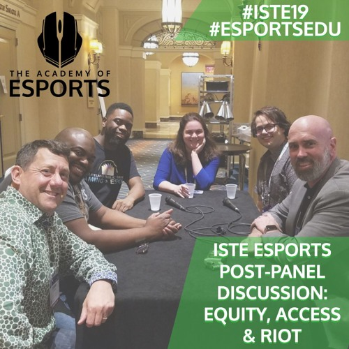 ISTE Esports Post-Panel Discussion: Equity, Access and Riot