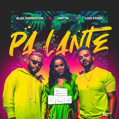 Alex Sensation Feat. Anitta Y Luis Fonsi –👉 Pa Lante  👉  FUri DRUMS House Remix FREE