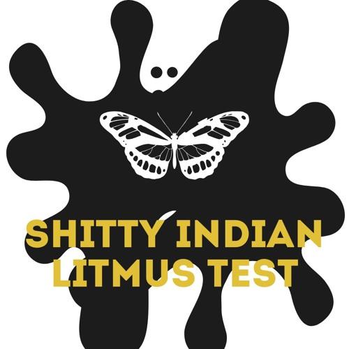 S3.E2 - Shitty Indian Litmus Test