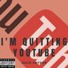I'm Quitting YouTube [Explicit]