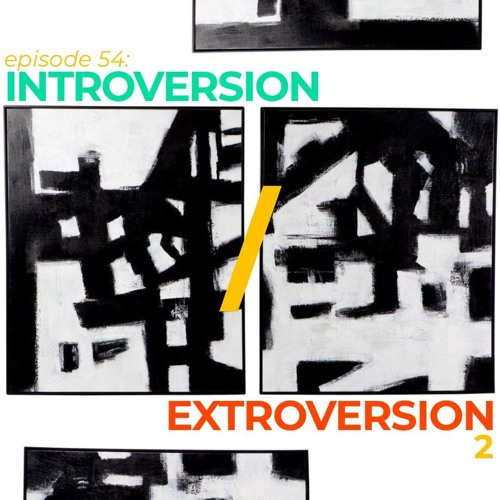 054: Introversion/ Extroversion 2