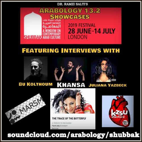 Arabology 13.2 [Shubbak Festival 2019 Ft Interviews with Bu Kolthoum, Khansa, Juliana Yazbeck]