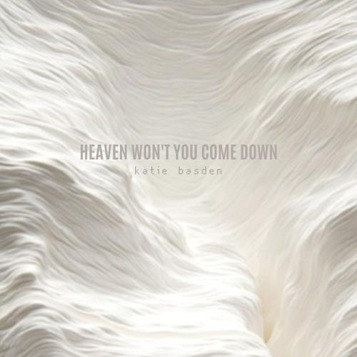 Heaven Won't You Come Down