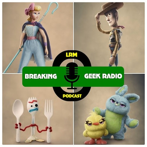 Toy Story 4 is Our Favorite Deputy | Breaking Geek Radio: The Podcast