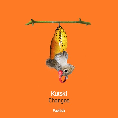 Kutski - Changes [Foolish] {2019}