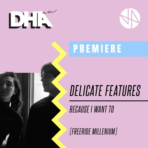 Delicate Features - Because I Want To