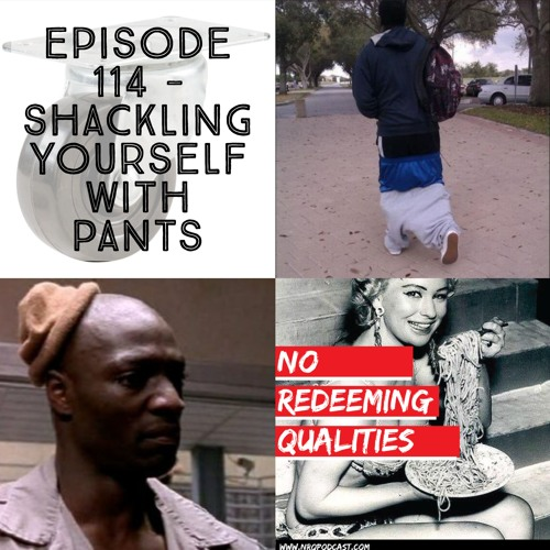 Episode 114 - Shackling Yourself With Pants