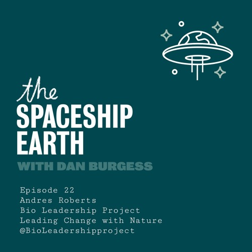 The SpaceShip Earth Episode 22 - Andres Roberts - Bio Leadership Project