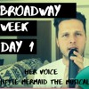 // Her Voice // Little mermaid the Musical // Broadway week Day 1