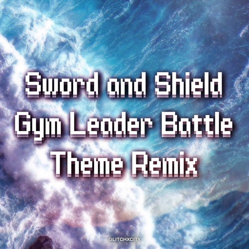 Pokemon Sword And Shield Gym Leader Battle Theme Remix By