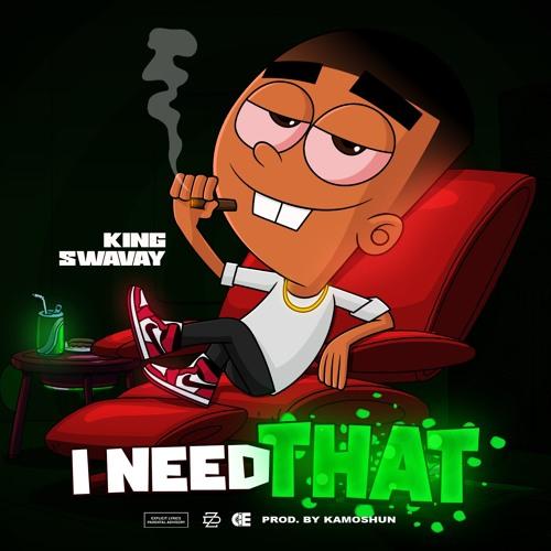 King SwaVay - I Need That (Prod. By Kamoshun)