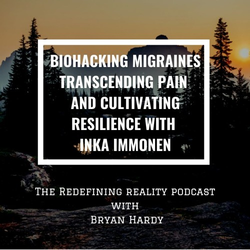 Biohacking Migraines, Transcending Pain, and Building Resilience with Inka Immonen - Ep. 76