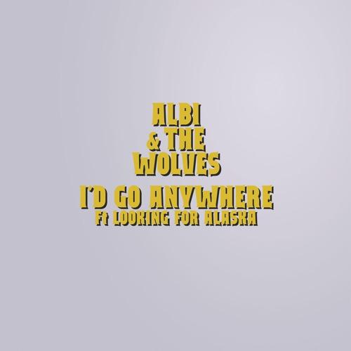 I'd Go Anywhere (Ft. Looking For Alaska)