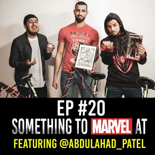 Something to Marvel at Featuring Abdul-Ahad Patel EP #20