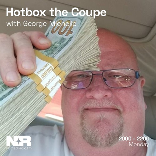 Hotbox the Coupe on Nomad Radio w/ George Michelle - 24th of