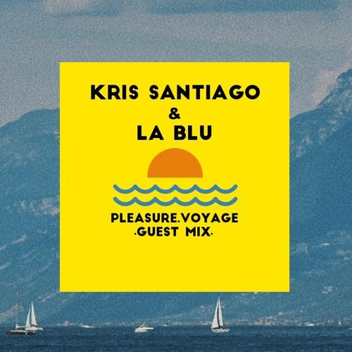 PLEASURE VOYAGE ≈ GUEST MIX 03 ≈ Kris Santiago & La Blu