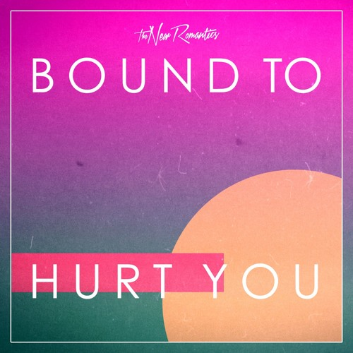 New Romantics - Bound to Hurt You (Featuring Guetts)
