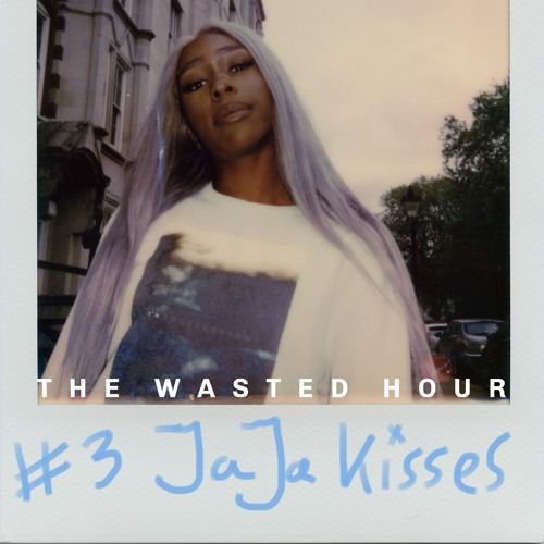 The Wasted Hour Podcast #3: JaJa Kisses