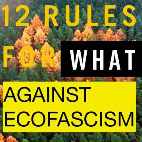 12 - Against Ecofascism w/ Green AntiCapitalist Front