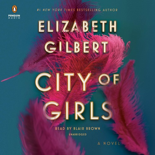 City of Girls by Elizabeth Gilbert, Narrated by Blair Brown