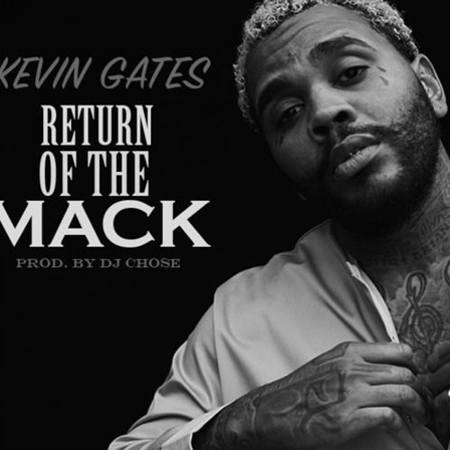 Kevin Gates - Return Of The Mack by Audio Mack | Free