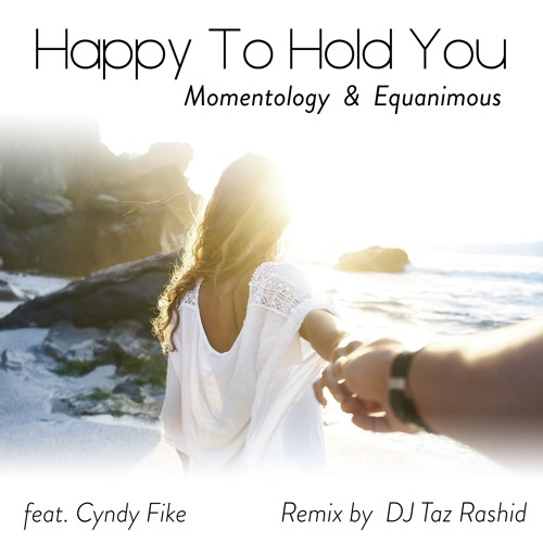 Momentology & Equanimous - Happy To Hold You (feat. Cyndy Fike) [DJ Taz Rashid Remix]