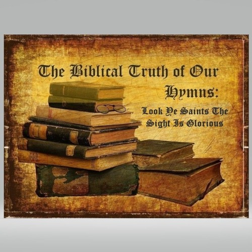 The Biblical Truth Of Our Hymns Look Ye Saints The Sight Is Glorious