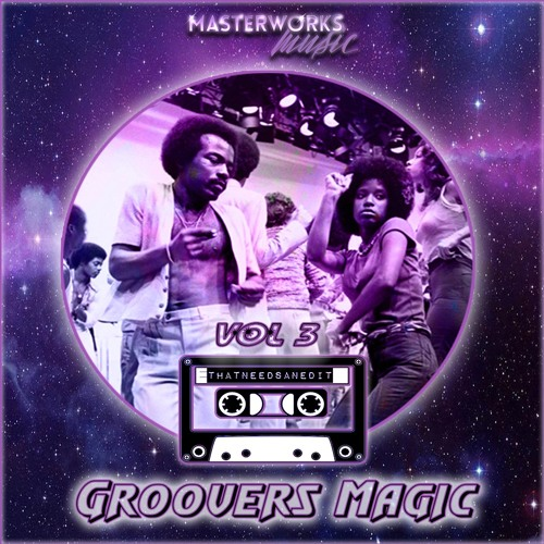 That Needs An Edit - Groovers Magic Vol. 3 [Available Now On Juno Download]