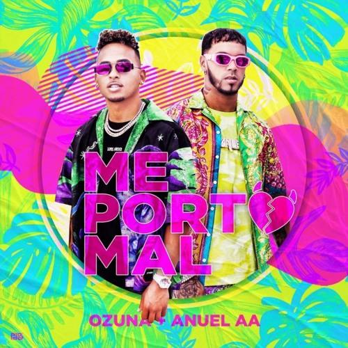 Ozuna - Me Porto Mal (ft Anuel AA) Song