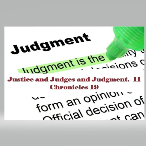 Justice And Judges And Judgment  II Chronicles 19