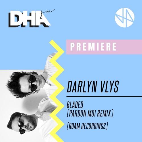 Premiere: Bladed (Pardon Moi Remix) - Darlyn Vlys