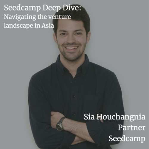 Sia Houchangnia, partner at Seedcamp, on navigating the venture landscape in Asia