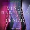 Música - Sua Influência na Vida do Cristão - 07 - A música secular
