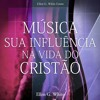 Música - Sua Influência na Vida do Cristão - 04 - O que deve ser evitado
