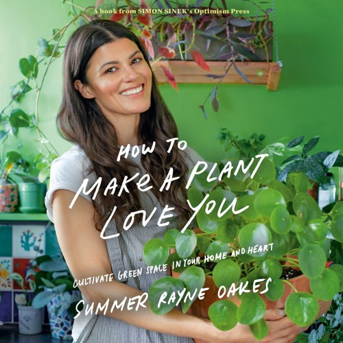 How to Make a Plant Love You: Summer Rayne Oakes in Conversation with Simon Sinek
