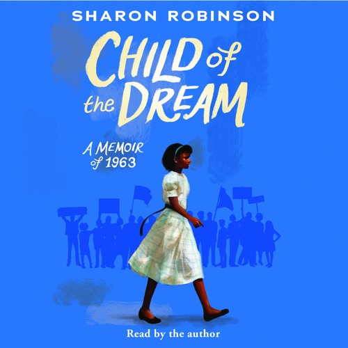 CHILD OF THE DREAM: A MEMOIR OF 1963 by Sharon Robinson - Audiobook Excerpt