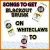 Songs To Get Blackout Drunk On White Claws To