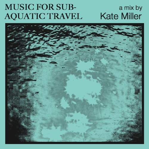 music for... subaquatic travel - Kate Miller