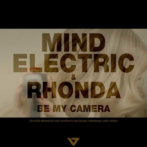 Mind Electric & Rhonda - Be my Camera (DAZZ Remix)