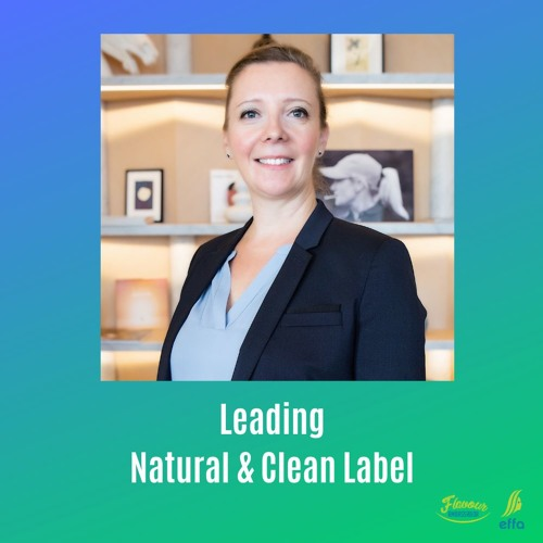 EFFA Flavour Ambassadors Podcast: Leading Natural & Clean Label - Stephanie Salord
